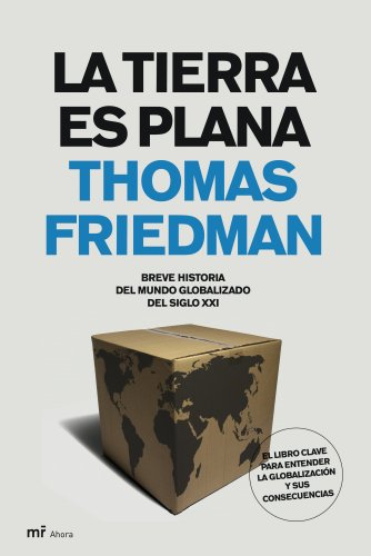 La Tierra es plana: Breve historia del mundo globalizado del s. XXI