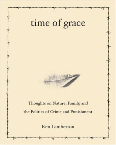 Time of Grace: Thoughts on Nature, Family, and the Politics of Crime and Punishment, Ken Lamberton
