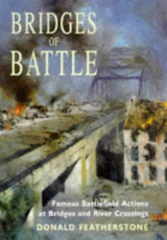 Bridges of Battle: Famous Battlefield Actions at Bridges and River Crossings by Donald Featherstone (1999-05-02)