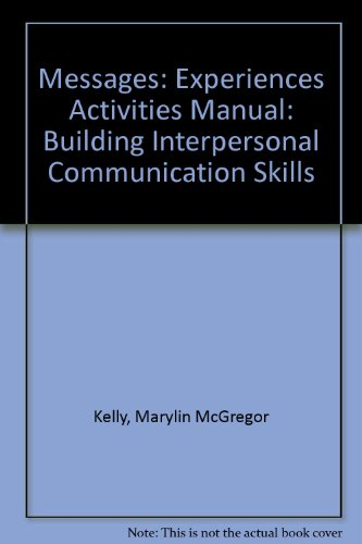 Messages: Building Interpersonal Communication Skills/Experiences Activities Manual to Accompany Messages