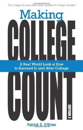 Making College Count: A Real World Look at How to Succeed in and After College, Patrick S. O'Brien