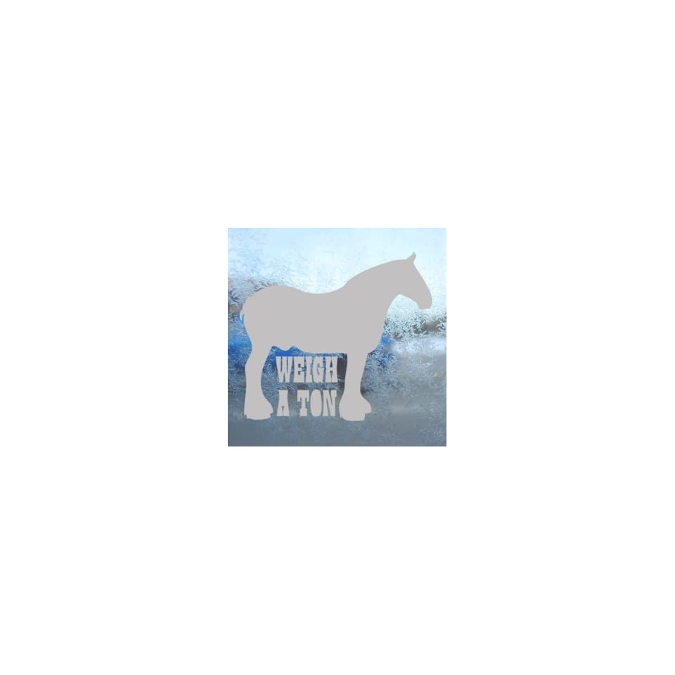 Real Horses Weigh A Ton Draft Horse Gray Decal Car Gray Sticker