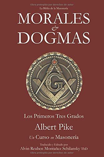 Morales & Dogmas Los Primeros Tres Grados - Un Curso en Masonería  [Pike, Albert] (Tapa Blanda)