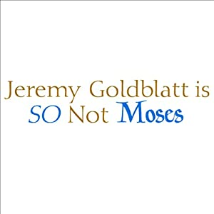 Jeremy Goldblatt Is So Not Moses (Unabridged) Audiobook