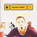 Human Traffic: ESSENTIAL SELECTION PRESENTS MUSIC FROM THE MOTION PICTURE