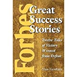 img - for Forbes Great Success Stories: Twelve Tales of Victory Wrested from Defeat [Paperback] [2001] 1 Ed. Alan Farnham book / textbook / text book