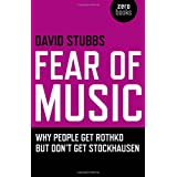 Fear of Music: Why People Get Rothko But Don't Get Stockhausen (Zero Books)by David Stubbs