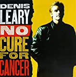 No Cure For Cancer Denis Leary