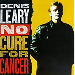No Cure for Cancer [LIVE] Comedy by Dennis Leary