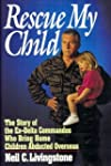 Rescue My Child: The Story of the Ex-...