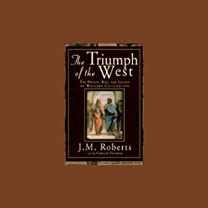 The Triumph of the West: The Origin, Rise, and Legacy of Western Civilization | [J.M. Roberts]