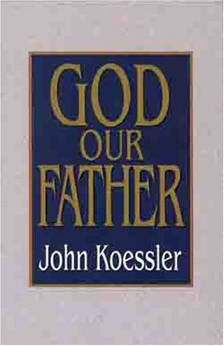 God Our Father, JOHN KOESSLER