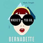 Where'd You Go, Bernadette: A Novel | [Maria Semple]