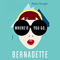 Where'd You Go, Bernadette: A Novel (       UNABRIDGED) by Maria Semple Narrated by Kathleen Wilhoite