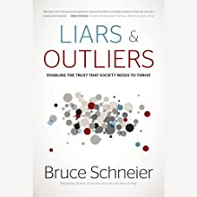 Liars and Outliers: Enabling the Trust that Society Needs to Thrive (       UNABRIDGED) by Bruce Schneier Narrated by Reese Emery