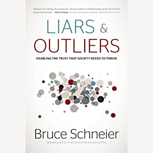 Liars and Outliers: Enabling the Trust that Society Needs to Thrive | [Bruce Schneier]