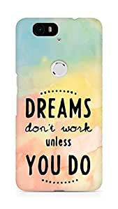 AMEZ dreams dont work unless you do Back Cover For Huawei Nexus 6P