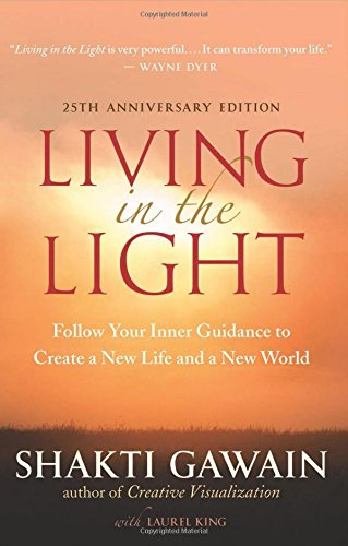 living-in-the-light-follow-your-inner-guidance-to-create-a-new-life-and-a-new-world
