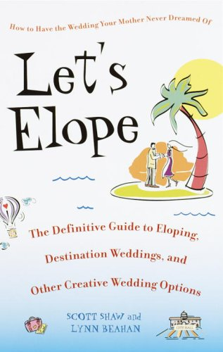 Let'S Elope: The Definitive Guide To Eloping, Destination Weddings, And Other Creative Wedding Options front-904680