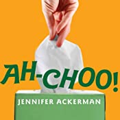 Ah-Choo!: The Uncommon Life of Your Common Cold | [Jennifer Ackerman]