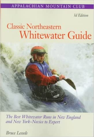 Classic Northeastern Whitewater Guide, 3rd: The Best Whitewater Runs in New England and New York--Novice to Expert