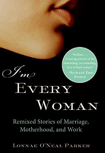 I'm Every Woman: Remixed Stories of Marriage, Motherhood, and Work