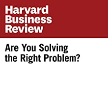Are You Solving the Right Problem? (Harvard Business Review) Other Auteur(s) : Dwayne Spradlin Narrateur(s) : Todd Mundt