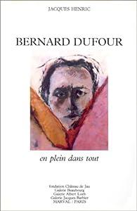 Bernard Dufour: En plein dans tout par Jacques Henric