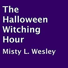 The Halloween Witching Hour (       UNABRIDGED) by Misty L. Wesley Narrated by David Zarbock