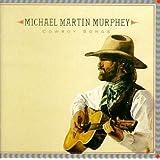 Cowboy Songs ~ Michael Martin Murphey