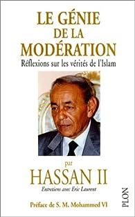 Le génie de la modération. Réflexions sur les vérités de l\'Islam par Hassan II