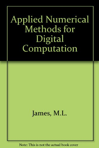 Applied Numerical Methods for Digital Computation