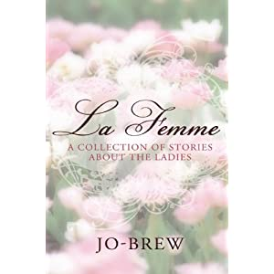 La Femme: A Collection Of Stories About The Ladies