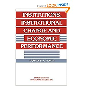Institutions, Institutional Change and Economic Performance (Political Economy of Institutions and Decisions) Douglass C. North