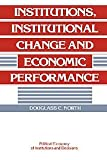 Institutions, Institutional Change and Economic Performance (Political Economy of Institutions and Decisions) (0521397340) by Douglass C. North