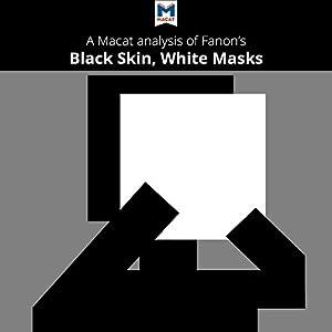 A Macat Analysis of Frantz Fanon's Black Skin, White Masks Audiobook