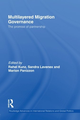 Multilayered Migration Governance: The Promise of Partnership (Routledge Advances in International Relations and Global Politics)