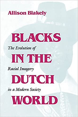 Blacks in the Dutch World: The Evolution of Racial Imagery in a Modern