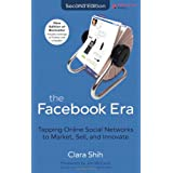 The Facebook Era: Tapping Online Social Networks to Market, Sell, and Innovatedi Clara Chung-wai Shih