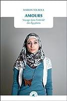 Amours : Voyage dans l'intimité des Egyptiens