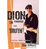 img - for [(Dion: The Wanderer Talks Truth)] [Author: Dion DiMucci] published on (April, 2011) book / textbook / text book