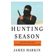 Hunting Season: James Foley, ISIS, and the Kidnapping Campaign That Started a War (       UNABRIDGED) by James Harkin Narrated by Paul Fox