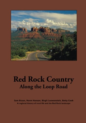 Red Rock Country Along the Loop Road: Images of Red Rock Valley, local landmarks, stories of homestead families, area map and photos of endemic plant, ... Road Southwest of Sedona, Arizona. (Volume 1) PDF
