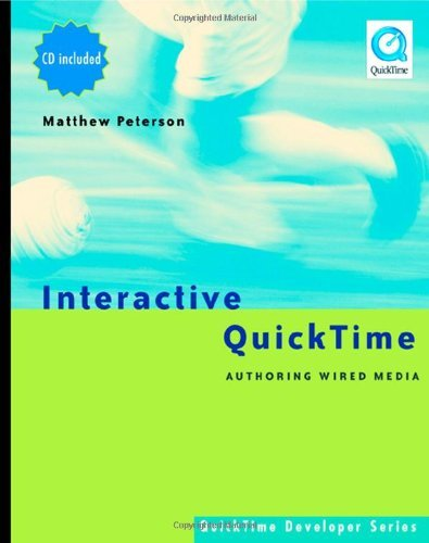 Matthew R. Peterson - Interactive QuickTime: Authoring Wired Media (QuickTime Developer Series)