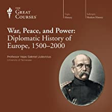 War, Peace, and Power: Diplomatic History of Europe, 1500-2000  by The Great Courses Narrated by Professor Vejas Gabriel Liulevicius