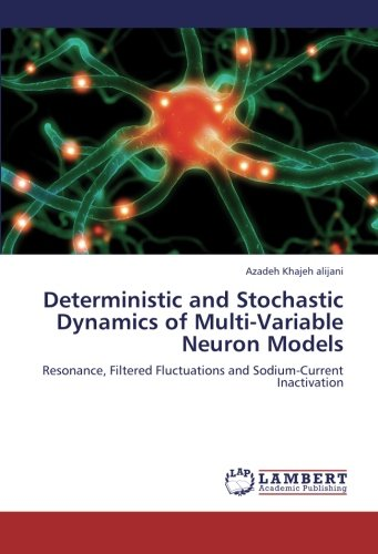 Deterministic and Stochastic Dynamics of Multi-Variable Neuron Models: Resonance, Filtered Fluctuations and Sodium-Current Inactivation PDF