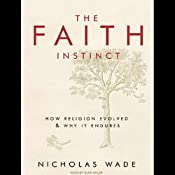 The Faith Instinct: How Religion Evolved and Why It Endures | [Nicholas Wade]