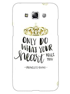 Only Do What Your Heart Tells You - Hard Back Case Cover for Samsung E7 - Superior Matte Finish - HD Printed Cases and Covers