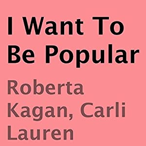 I Want to Be Popular | [Roberta Kagan, Carli Lauren]