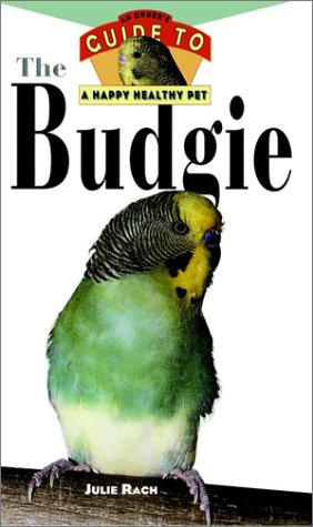 Budgie: An Owner's Guide to a Happy Healthy Pet (Happy Healthy Pet), Julie  Rach
